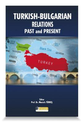 Turkish - Bulgarian Relations, Past and Presen...