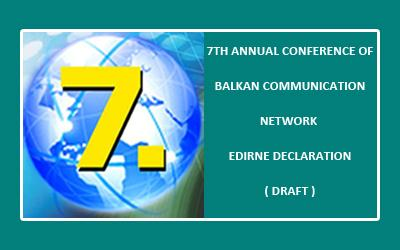 7th Annual Conference Of Balkan Communication Network  Working Group Meeting Edirne Declaration ( Draft )