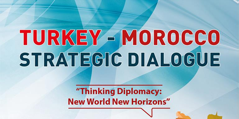 Turkey - Morocco Strategic Dialogue | Thinking Diplomacy: New World New Horizons