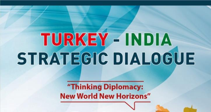 Turkey - India Strategic Dialogue |  Thinking Diplomacy: New World New Horizons