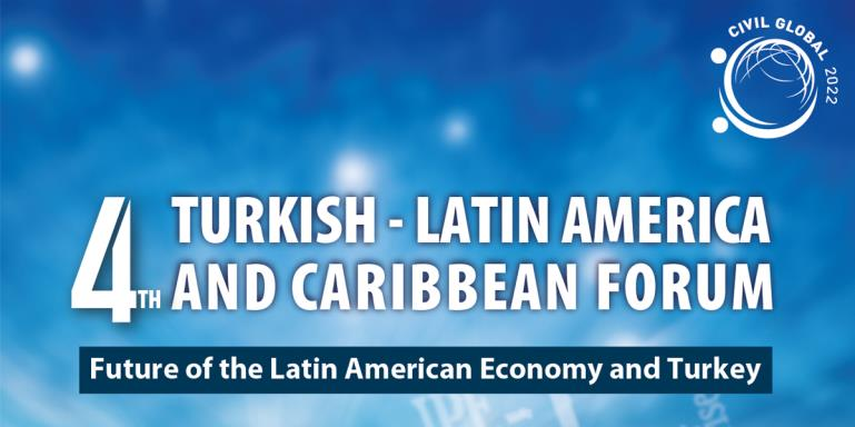 "4th Turkish - Latin American and Caribbean Congress  |  ""Future of the Latin American Economy and Turkey"""
