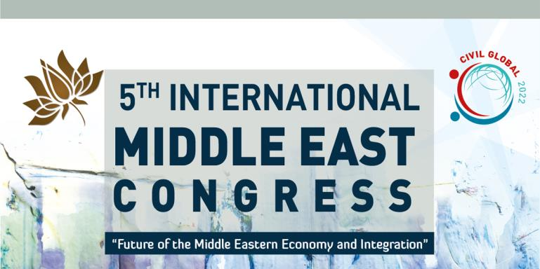 "5TH International Middle East Congress  |  ""Future of the Middle Eastern Economy and Integration""  