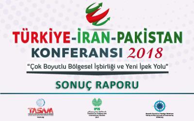 Türkiye - İran - Pakistan Konferansı 2018   SONUÇ RAPORU