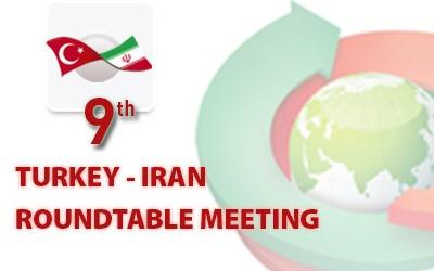 9th Turkey - Iran Round Table Meeting