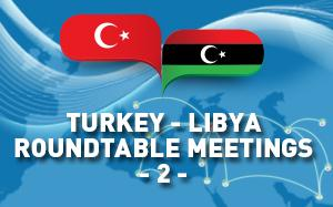 Turkey - Libya Round Table Meeting was Held