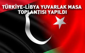 Türkiye-Libya Yuvarlak Masa Toplantıları