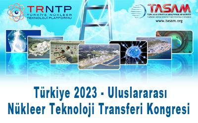 Türkiye 2023 Uluslararası Nükleer Teknoloji Transferi Kongresi  Sonuç Raporu ve Bildirgesi